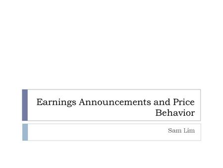 Earnings Announcements and Price Behavior Sam Lim.