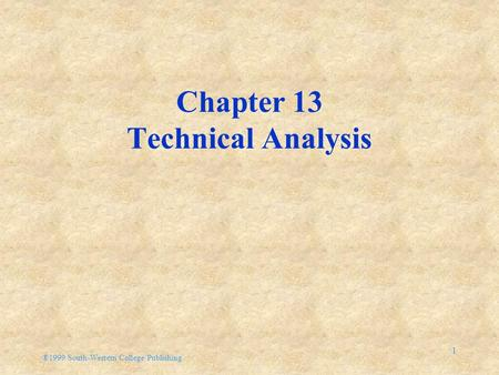 ®1999 South-Western College Publishing 1 Chapter 13 Technical Analysis.
