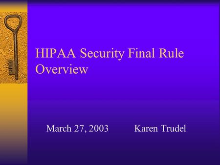 HIPAA Security Final Rule Overview March 27, 2003Karen Trudel.