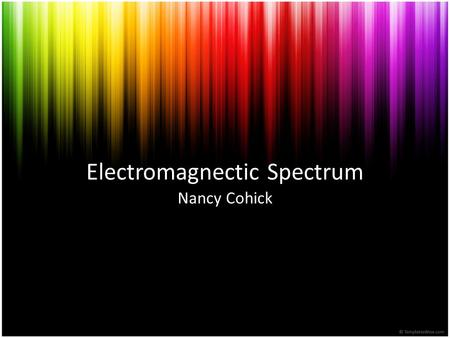 Electromagnectic Spectrum Nancy Cohick. Nature of Electromagnetic Waves They are Transverse waves without a medium. (They can travel through empty space)