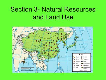 Section 3- Natural Resources and Land Use. East Asia Natural Resources Energy Producers –Coal –Oil –Water –Petroleum Other resources –Raw materials for.