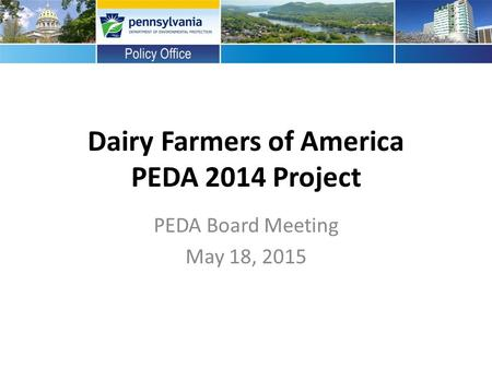 Dairy Farmers of America PEDA 2014 Project PEDA Board Meeting May 18, 2015.
