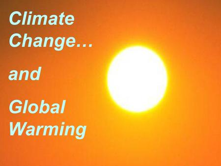 Climate Change… and Global Warming.  Temperature  Currents  Precipitation.