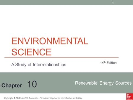Copyright © McGraw-Hill Education. Permission required for reproduction or display. Renewable <strong>Energy</strong> Sources Chapter 10 14 th Edition A Study of Interrelationships.