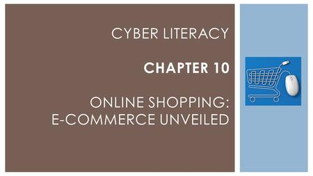 CYBER LITERACY CHAPTER 10 ONLINE SHOPPING: E-COMMERCE UNVEILED.