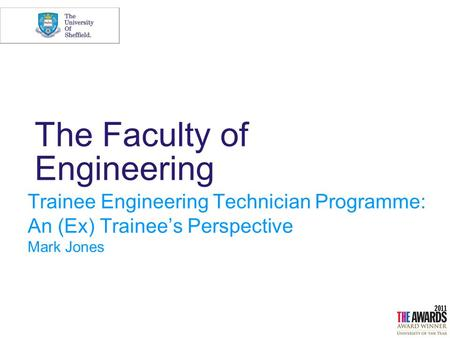 The Faculty of Engineering Trainee Engineering Technician Programme: An (Ex) Trainee's Perspective Mark Jones.