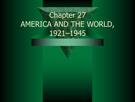 Chapter 27 AMERICA AND THE WORLD, 1921–1945. Failure of Treaty of Versailles  1923 – German presses produced 400,000,000,000,000,000 marks/day  Loaf.