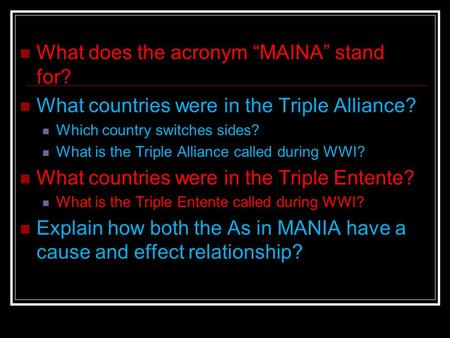 "What does the acronym ""MAINA"" stand for? What countries were in the Triple Alliance? Which country switches sides? What is the Triple Alliance called during."