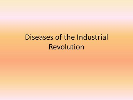 Diseases of the Industrial Revolution. Questions to think about….. What is considered a plague? What is considered an epidemic? How do both of these cause.
