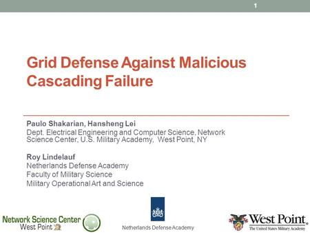 Grid Defense Against Malicious Cascading Failure Paulo Shakarian, Hansheng Lei Dept. Electrical Engineering and Computer Science, Network Science Center,