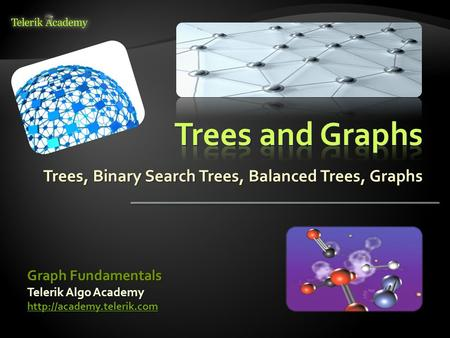 Trees, Binary Search Trees, Balanced Trees, Graphs Graph Fundamentals Telerik Algo Academy