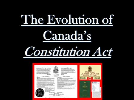 The Evolution of Canada's Constitution Act.  When Canada signed the Treaty of Versailles in 1919 after WWI, Canada took its first step toward nationhood.