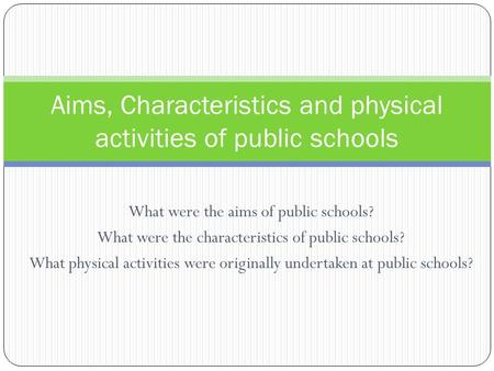 What were the aims of public schools? What were the characteristics of public schools? What physical activities were originally undertaken at public schools?