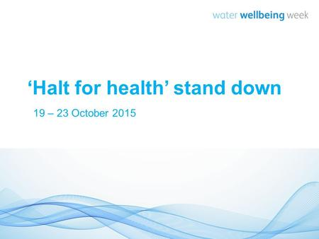'Halt for health' stand down 19 – 23 October 2015.