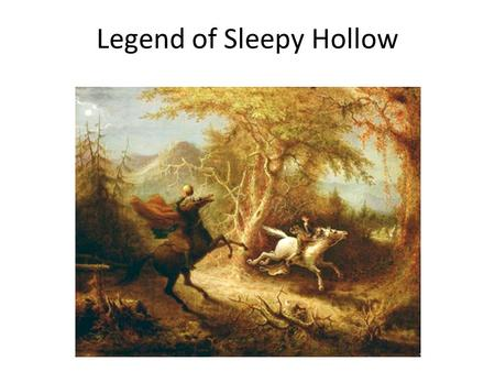 Legend of Sleepy Hollow.. Warm-up: A DaRK ScAry NiGht Write a journal entry about the images you saw on a dark, scary night. Write about what you saw,