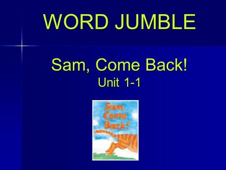WORD JUMBLE Sam, Come Back! Unit 1-1. I am _____ home. ta ta at Click for the answer Next Question.
