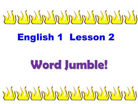 Word Jumble! English 1 Lesson 2 Unscramble this word! c i n e s c e 10 987654321 science.