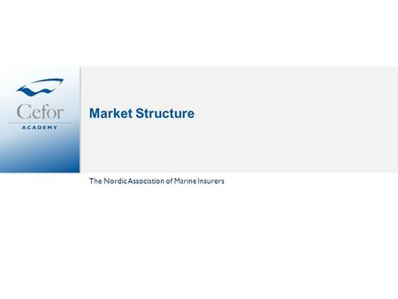 Market Structure The Nordic Association of Marine Insurers.