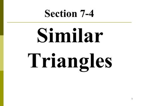 Section 7-4 Similar Triangles.