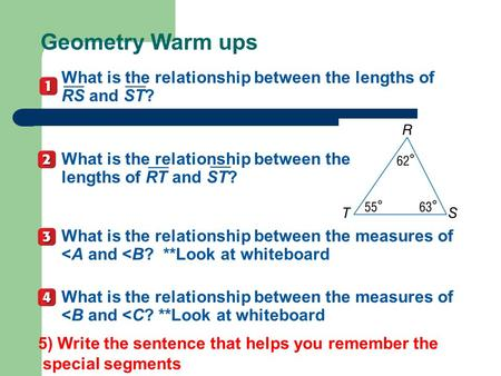 Geometry Warm ups What is the relationship between the lengths of RS and ST? ___ What is the relationship between the lengths of RT and ST? ___ What is.