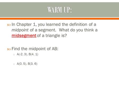  In Chapter 1, you learned the definition of a midpoint of a segment. What do you think a midsegment of a triangle is?  Find the midpoint of AB: o A(-2,