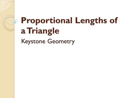 Proportional Lengths of a Triangle
