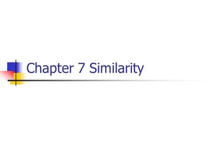 Chapter 7 Similarity. 7.1 Ratios and Proportions Ratio A comparison of two quantities A to B, A:B, or Proportion A Statement that two ratios are equal.