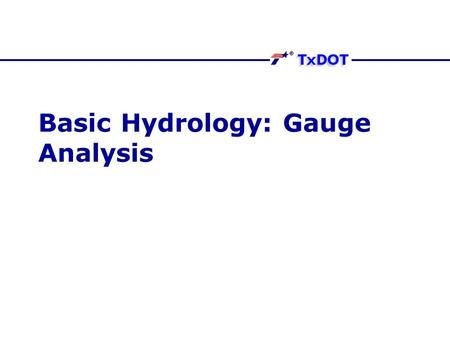 Basic Hydrology: Gauge Analysis. Gage Analysis Gage analysis is use of historical records to construct a frequency curve for a gauging station. This frequency.