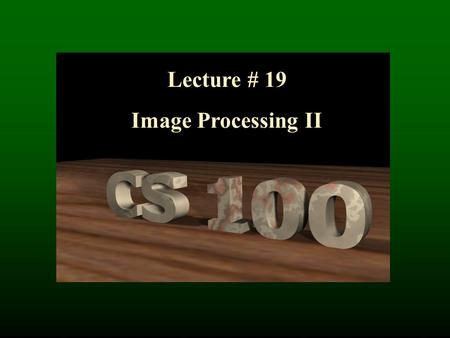 Lecture # 19 Image Processing II. 2 Classes of Digital Filters Global filters transform each pixel uniformly according to the function regardless of.