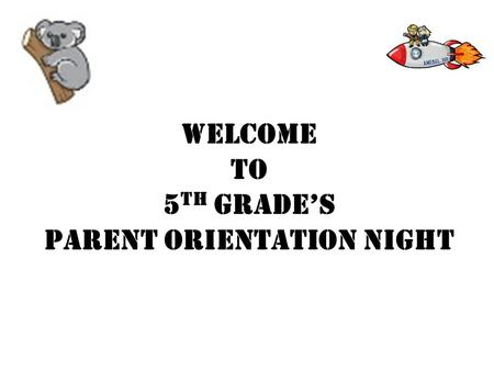 Welcome to 5 th grade's Parent Orientation Night.