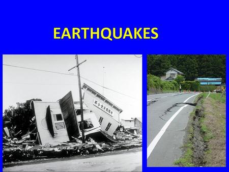 What is an Earthquake? An earthquake is what happens when two blocks of the earth suddenly slip past one another. The surface where they slip is called.
