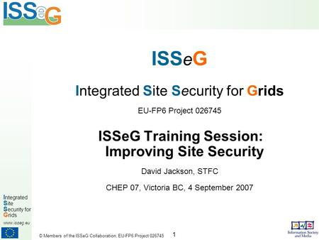 1 I ntegrated S ite S ecurity for G rids www.isseg.eu © Members of the ISSeG Collaboration, EU-FP6 Project 026745 ISS e G Integrated Site Security for.