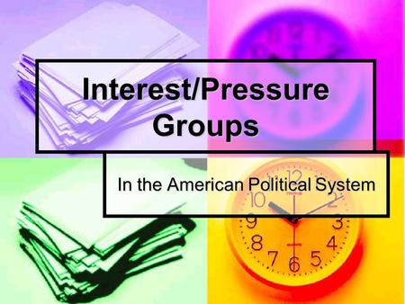 Interest/Pressure Groups In the American Political System.