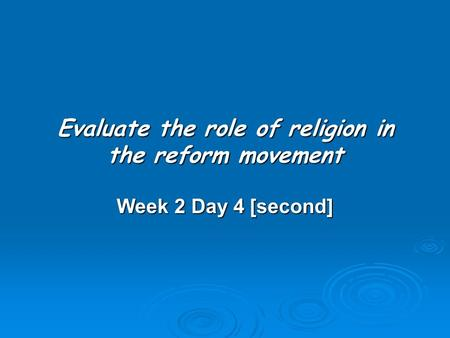 Evaluate the role of religion in the reform movement Week 2 Day 4 [second]