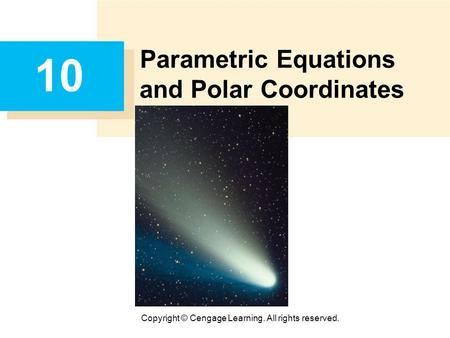 Copyright © Cengage Learning. All rights reserved. 10 Parametric Equations and Polar Coordinates.
