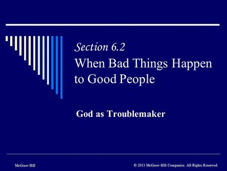 Section 6.2 When Bad Things Happen to Good People God as Troublemaker McGraw-Hill © 2013 McGraw-Hill Companies. All Rights Reserved.