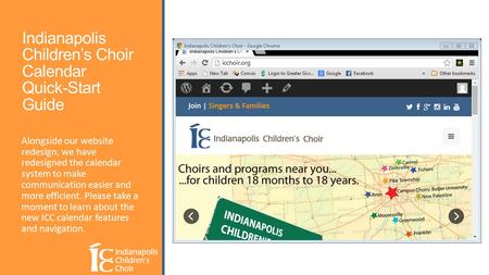 Indianapolis Children's Choir Calendar Quick-Start Guide Alongside our website redesign, we have redesigned the calendar system to make communication easier.