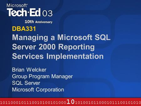 DBA331 Managing a Microsoft SQL Server 2000 Reporting Services Implementation Brian Welcker Group Program Manager SQL Server Microsoft Corporation.