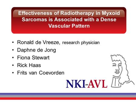 Effectiveness of Radiotherapy in Myxoid Sarcomas is Associated with a Dense Vascular Pattern Ronald de Vreeze, research physician Daphne de Jong Fiona.