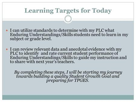 Learning Targets for Today I can utilize standards to determine with my PLC what Enduring Understandings/Skills students need to learn in my subject or.