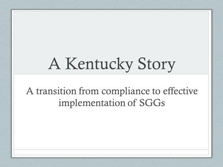 A Kentucky Story A transition from compliance to effective implementation of SGGs 1.