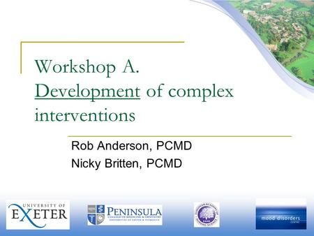 Workshop A. Development of complex interventions Rob Anderson, PCMD Nicky Britten, PCMD.