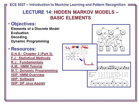 ECE 8443 – Pattern Recognition ECE 8527 – Introduction to Machine Learning and Pattern Recognition Objectives: Elements of a Discrete Model Evaluation.