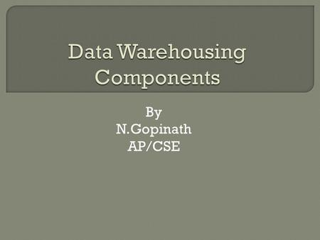 By N.Gopinath AP/CSE.  The data warehouse architecture is based on a relational database management system server that functions as the central repository.