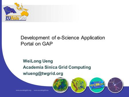 Development of e-Science Application Portal on GAP WeiLong Ueng Academia Sinica Grid Computing