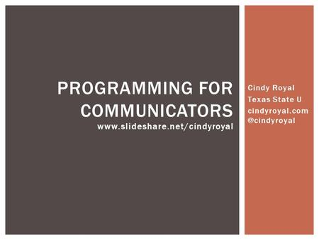 Cindy Royal Texas State U PROGRAMMING FOR COMMUNICATORS