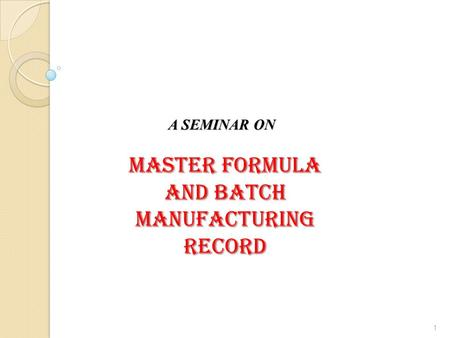 Master Formula And Batch MaNUFACTURING Record