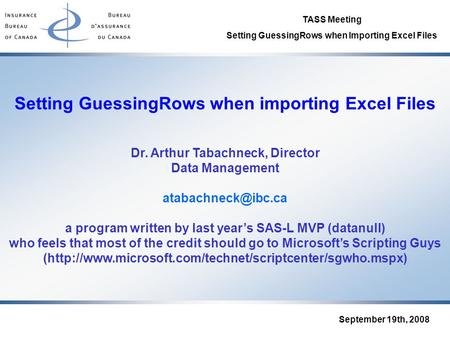 TASS Meeting Setting GuessingRows when Importing Excel Files September 19th, 2008 Setting GuessingRows when importing Excel Files Dr. Arthur Tabachneck,