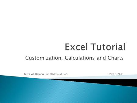 Customization, Calculations and Charts Myra Whittemore for Blackbaud, Inc. 09/16/2011.