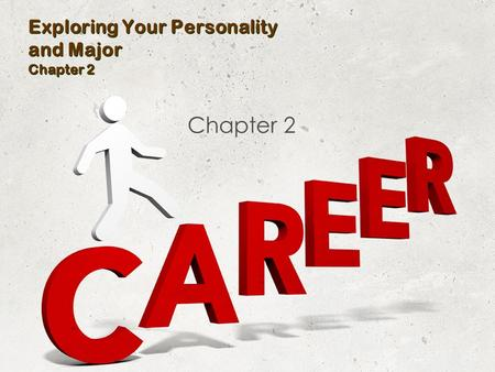 Exploring Your Personality and Major Chapter 2 Chapter 2.